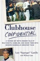Clubhouse Confidential - A Yankee Bat Boy's Insider Tale of Wild Nights, Gambling, and Good Times with Modern Baseball's Greatest Team eBook par Luis Castillo, William Cane