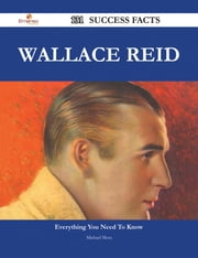 Wallace Reid 131 Success Facts - Everything you need to know about Wallace Reid ebook by Michael Moss