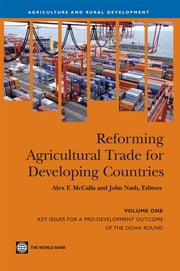 Reforming Agricultural Trade For Developing Countries (Vol. 1): Key Issues For A ProDevelopment Outcome Of The Doha Round ebook by McCalla Alex F.; Nash John