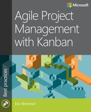 Agile Project Management with Kanban ebook by Brechner, Eric
