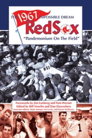 The 1967 Impossible Dream Red Sox: Pandemonium on the Field ebook by Bill Nowlin
