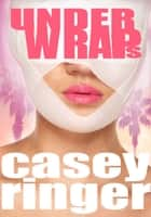 Under Wraps ebook by Casey Ringer