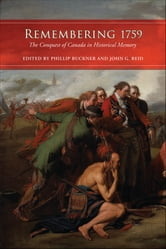 Remembering 1759 - The Conquest of Canada in Historical Memory ebook by Phillip Buckner,John G. Reid