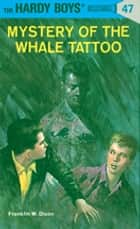 Hardy Boys 47: Mystery of the Whale Tattoo ebook by