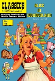 Alice in Wonderland - Classics Illustrated #49 ebook by Lewis Carroll,William B. Jones, Jr.