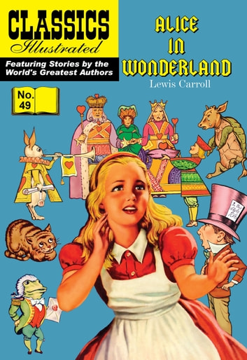 Alice in Wonderland - Classics Illustrated #49 ebook by Lewis Carroll