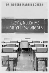 They Called Me High Yellow Nigger ebook by Dr. Robert Martin Screen
