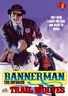 Bannerman The Enforcer 6: Trail Wolves ebook by Kirk Hamilton