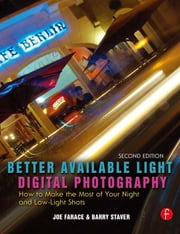 Better Available Light Digital Photography - How to Make the Most of Your Night and Low-Light Shots ebook by Joe Farace,Barry Staver