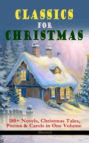CLASSICS FOR CHRISTMAS: 180+ Novels, Christmas Tales, Poems & Carols in One Volume (Illustrated) - The Gift of the Magi, A Christmas Carol, The Heavenly Christmas Tree, Little Women, Christmas Bells, Life and Adventures of Santa Claus, The Mistletoe Bough, The Wonderful Life of Christ… ebook by Kobo.Web.Store.Products.Fields.ContributorFieldViewModel