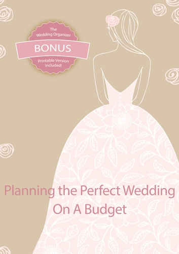 Planning the Perfect Wedding on a Budget - Bonus: The Ultimate Wedding Organizer - Printable ebook by Lauren Fallon