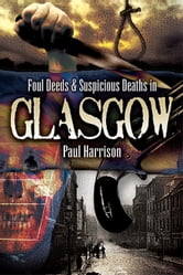 Foul Deeds and Suspicious Deaths in Glasgow ebook by Harrison, Paul