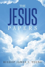 The Jesus Papers ebook by Bishop James I. Young