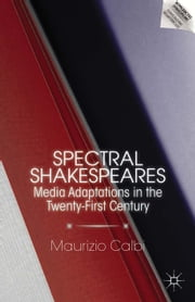 Spectral Shakespeares - Media Adaptations in the Twenty-First Century ebook by M. Calbi