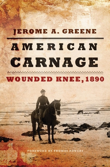 American Carnage - Wounded Knee, 1890 ebook by Jerome A. Greene