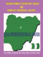 Nigerian Women of Distinction, Honour and Exemplary Presidential Qualities - Equal Opportunities For All Genders (White, Black or Coloured People) ebook by JUBRIL OLABODE AKA