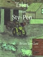 Tales from Sty-Pen ebook by Brian  Leo Lee
