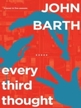 Every Third Thought - A Novel in Five Seasons ebook by John Barth