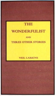 The Wonderfulist and Three Other Short Stories ebook by Neil Larkins
