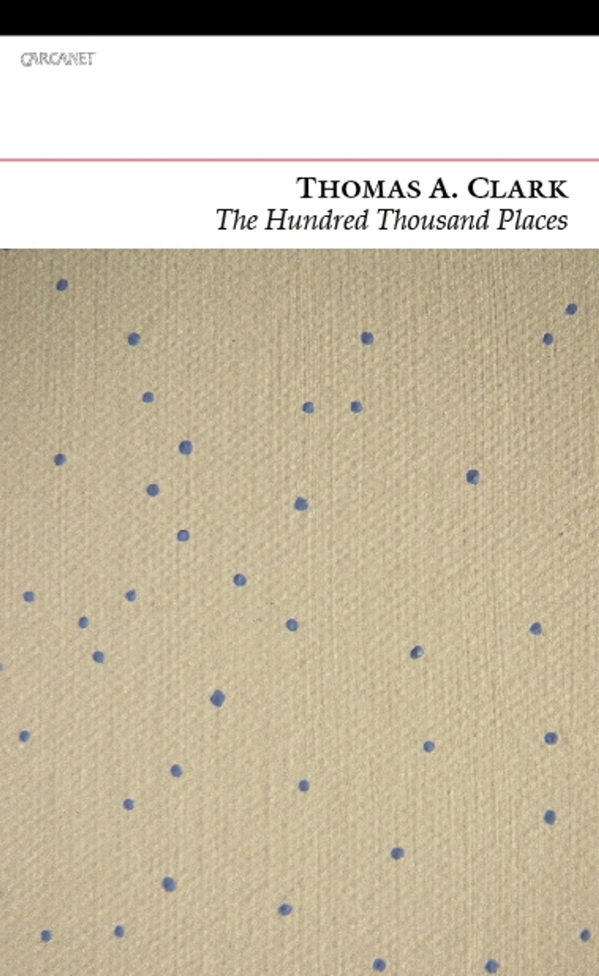 The Hundred Thousand Places Ebook By Thomas A Clark border=