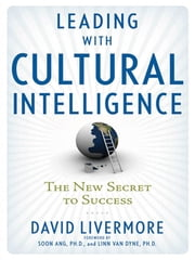 Leading with Cultural Intelligence - The New Secret to Success ebook by David LIVERMORE,Soon Ang Ph.D.,Linn Van Dyne Ph.D.
