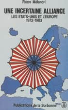 Une incertaine alliance - Les États-Unis et l'Europe (1973-1983) ebook by Pierre Mélandri
