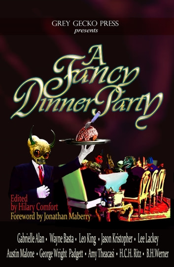 A Fancy Dinner Party ebook by Hilary Comfort [Ed.],Gabrielle Alan,Wayne Basta,Leo King,Jason Kristopher,Lee Lackey,Austin Malone,George Wright Padgett,H. C. H. Ritz,Amy Theacasi,B. H. Werner