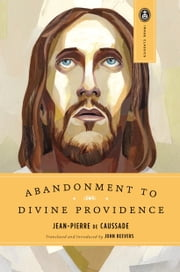 Abandonment to Divine Providence ebook by Jean-Pierre De Caussade,John Beevers