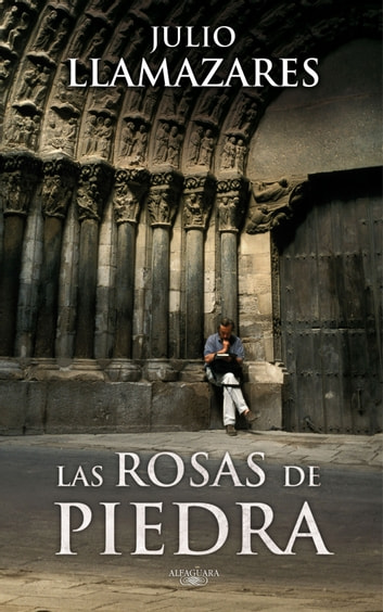Las rosas de piedra ebook by Julio Llamazares