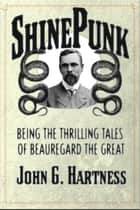 ShinePunk: A Beauregard the Monster Hunter Collection ebook by John G. Hartness