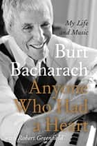 Anyone Who Had a Heart - My Life and Music ebook by Burt Bacharach