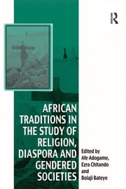 African Traditions in the Study of Religion, Diaspora and Gendered Societies ebook by Ezra Chitando,Afe Adogame