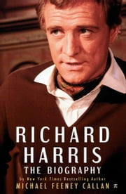 Richard Harris - The Biography ebook by Michael Feeney Callan
