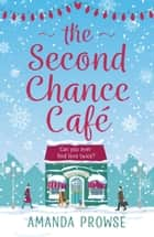 The Second Chance Café - A Christmas romance about finding love again from the #1 bestselling author ebook by Amanda Prowse