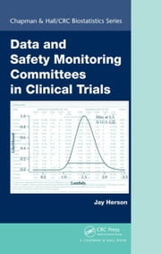 Data and Safety Monitoring Committees in Clinical Trials ebook by Herson, Jay