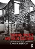 Tackling Poverty and Social Exclusion - Promoting Social Justice in Social Work ebook by John H. Pierson