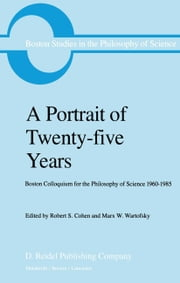 A Portrait of Twenty-five Years - Boston Colloquium for the Philosophy of Science 1960–1985 ebook by Robert S. Cohen,Marx W. Wartofsky