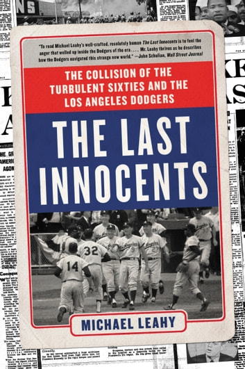 The Last Innocents - The Collision of the Turbulent Sixties and the Los Angeles Dodgers ebook by Michael Leahy