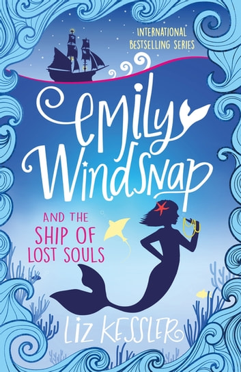 Emily Windsnap and the Ship of Lost Souls - Book 6 ebook by Liz Kessler