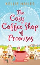 The Cosy Coffee Shop of Promises (Rabbit's Leap, Book 1) ebook by