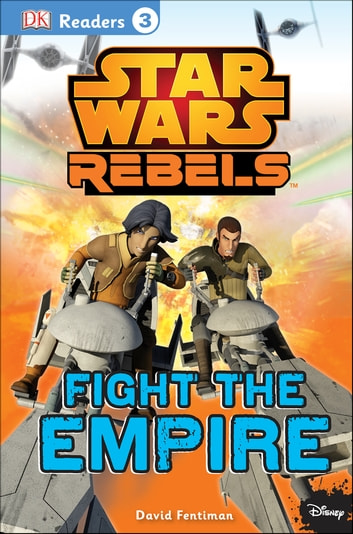 DK Readers L3: Star Wars Rebels Fight the Empire eBook by David Fentiman