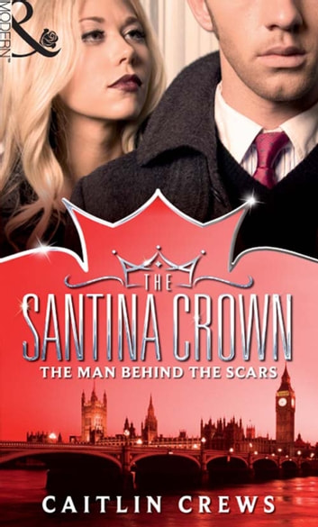 The Man Behind the Scars (Mills & Boon M&B) (The Santina Crown, Book 4) 電子書 by Caitlin Crews