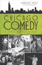 Chicago Comedy - A Fairly Serious History ebook by Margaret Hicks, Mick Napier