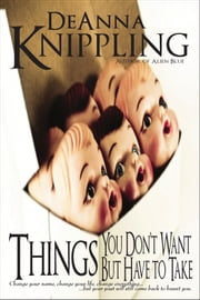 Things You Don't Want But Have to Take ebook by DeAnna Knippling