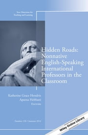 Hidden Roads: Nonnative English-Speaking International Professors in the Classroom - New Directions for Teaching and Learning, Number 138 ebook by Katherine Grace Hendrix,Aparna Hebbani