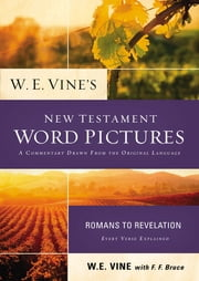 W. E. Vine's New Testament Word Pictures: Romans to Revelation ebook by W. E. Vine