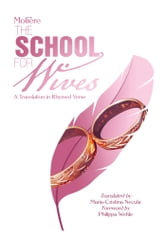 Molière The School for Wives - A Translation in Rhymed Verse ebook by Maria-Cristina Necula