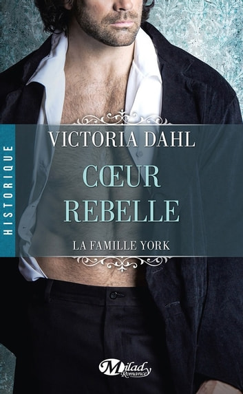 Coeur rebelle - La Famille York, T1 ebook by Victoria Dahl