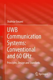 UWB Communication Systems: Conventional and 60 GHz - Principles, Design and Standards ebook by Shahriar Emami