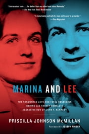 Marina and Lee - The Tormented Love and Fatal Obsession Behind Lee Harvey Oswald's Assassination of John F. Kennedy ebook by Priscilla Johnson McMillan, Joseph Finder